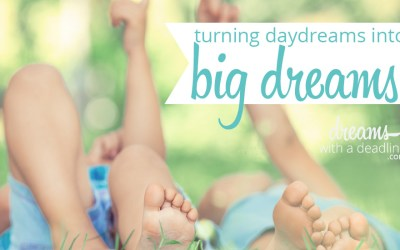 Turning your daydreams into BIG dreams