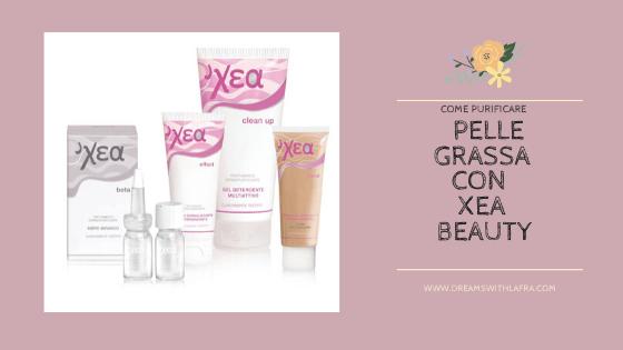 Come purificare la pelle grassa con i prodotti Xea Beauty
