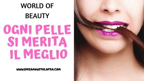 World of Beauty: ogni pelle si merita il meglio