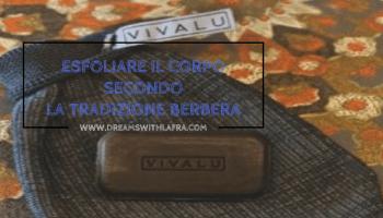 Vivalu Berber: come esfoliare corpo secondo la tradizione berbera