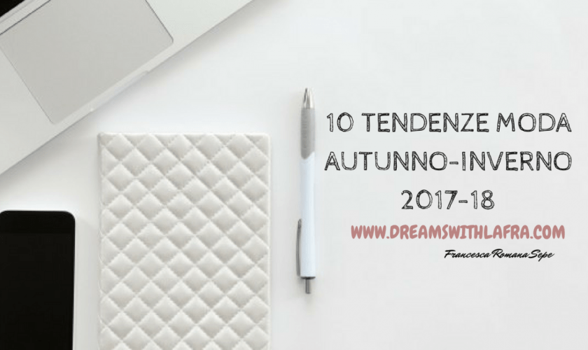 10 Tendenze moda autunno inverno 2017-18