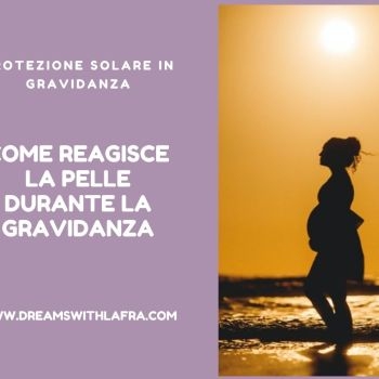 Protezione solare in gravidanza: come reagisce la pelle