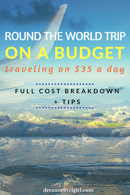 Round the world trip on a budget: traveling on $35 a day. Full cost breakdown + tips