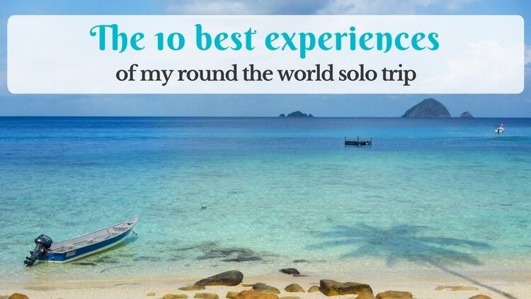 The best experiences of my round the world solo trip