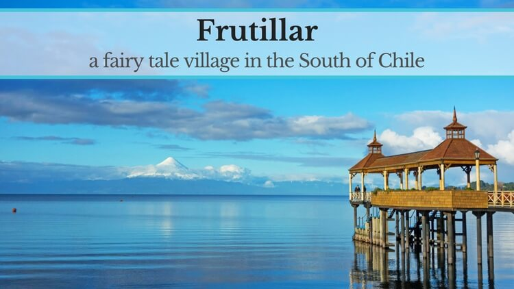 Frutillar, a fairy tale village in Chile