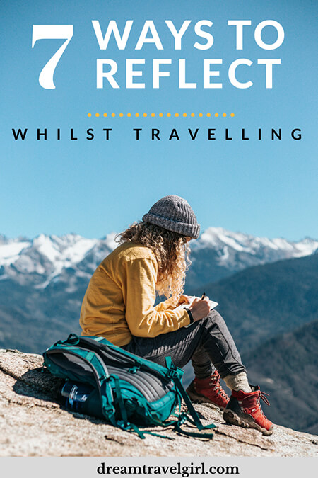 7 ways to reflect whilst traveling: travel brings the opportunity to reflect, both on your own life and life in general. Here are seven great ways to do so. Click to read to read the full post.