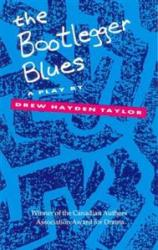 the Bootlegger Blues - A Play by Drew Hayden Taylor
