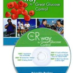 The CR Way to Great Glucose Control CD to Keep Blood Glucose at Optimal Levels