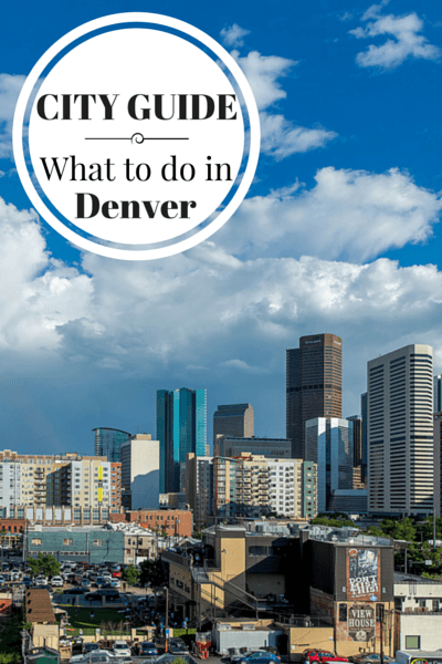 What to do in Denver, when to go, where to stay, where to eat and other tips for visiting the capital of Colorado