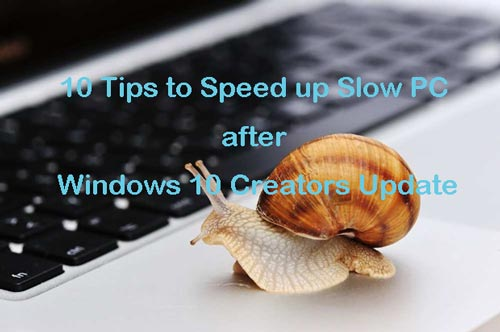 10 Tips for Slow PC after Windows 10 Creators Update
