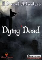 Dying Dead, a 1-on-1 adventure.