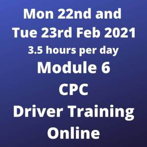 Driver CPC Training Module 6 Online 22 and 23 February 2021