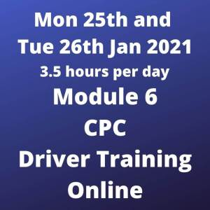 Driver CPC Training Module 6 Online 25 and 26 January 2021
