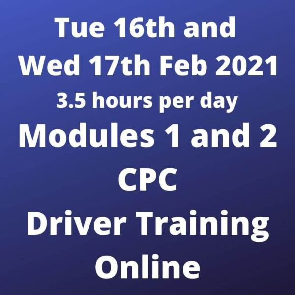 Driver CPC Training Modules 1 and 2 Online 16 and 17 February 2021