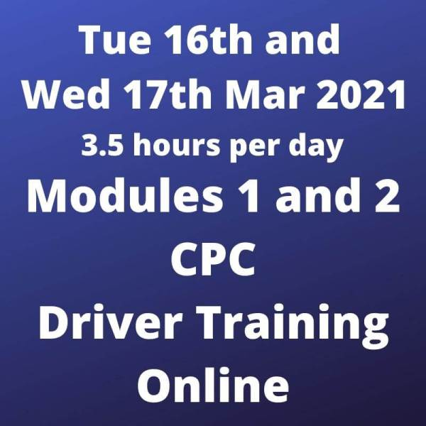 Driver CPC Training Modules 1 and 2 Online 16 and 17 March 2021
