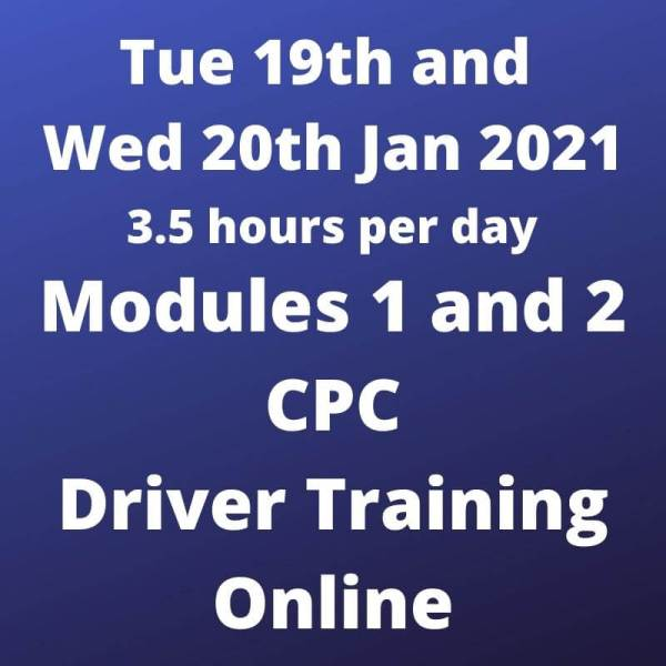Driver CPC Training Modules 1 and 2 Online 19 and 20 January 2021