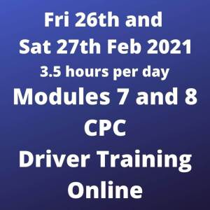 Driver CPC Training Modules 7 and 8 Online 26 and 27 February 2021