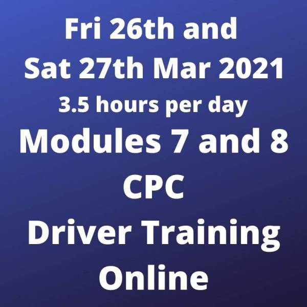 Driver CPC Training Modules 7 and 8 Online 26 and 27 March 2021