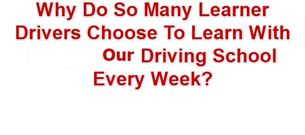 Why Do So Many Learner Drivers Choose To Learn With Us Every Week?