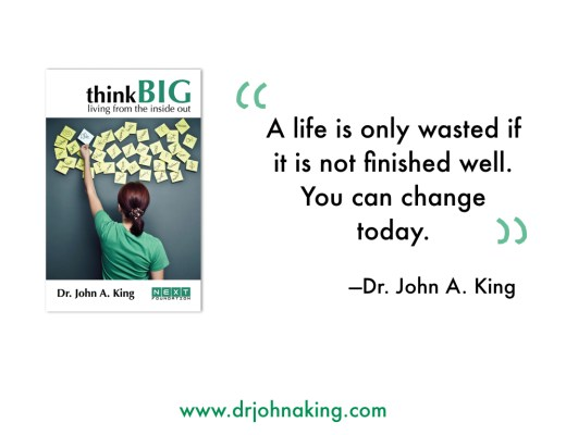 think Big: living from the inside out dr john a king