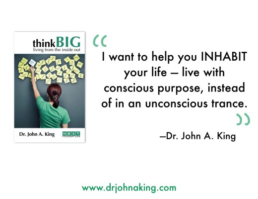 think Big: Living from the Inside Out dr john arthur king