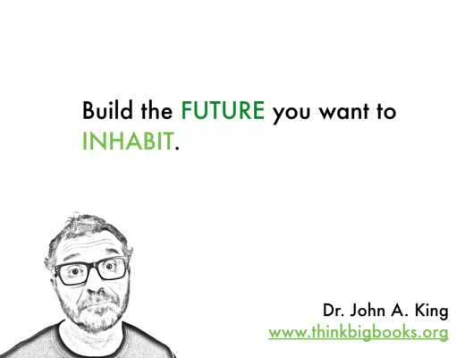 Build the Future #drjohnaking #thinkbigbooks
