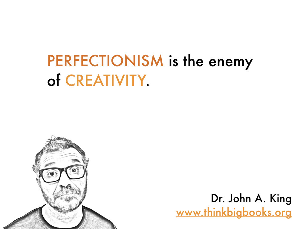 Perfectionism and Creativity #drjohnaking #thinkbigbooks