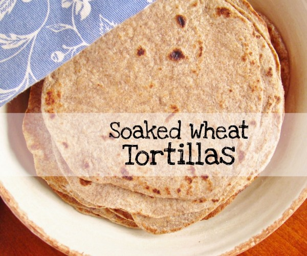 Soaked Wheat Tortillas