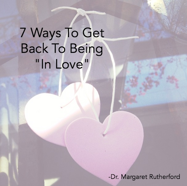 """7 Ways To Get Back To Being """"In Love"""""""