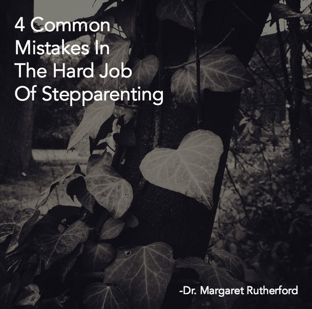 4 Common Mistakes In The Hard Job Of Stepparenting
