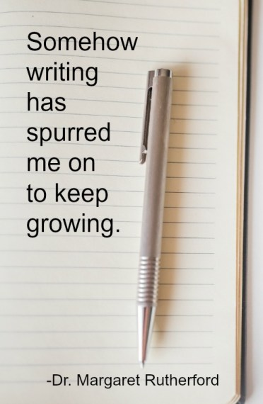 Somehow writing has spurred me on to keep growing