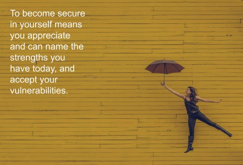 you-appreciate-and-can-name-the-strengths-you-have-today-and-accept-your-vulnerabilities