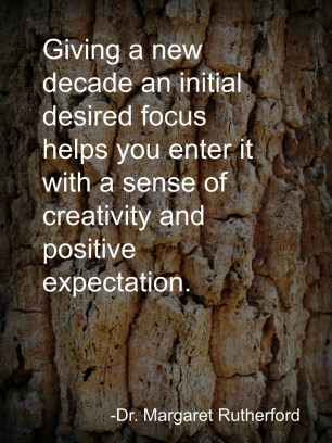 Giving a new decade an initial desired focus helps you enter it with a sense of creativity and positive expectation.
