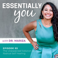 Essentially You Podcast 003: The Unexpected Solution to Radical Self Healing with Dr. Mariza - #3