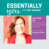Essentially You Podcast 012: Rebuilding the Gut Microbiome Naturally with Summer Bock