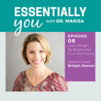 Essentially You Podcast 008: Lose Weight By Balancing Your Hormones with Bridgit Danner