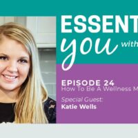 Essentially You Podcast 024: How To Be A Wellness Mama with Katie Wells