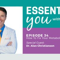 Essentially You Podcast 034: How To Fix Your Metabolism For Good with Dr. Alan Christianson