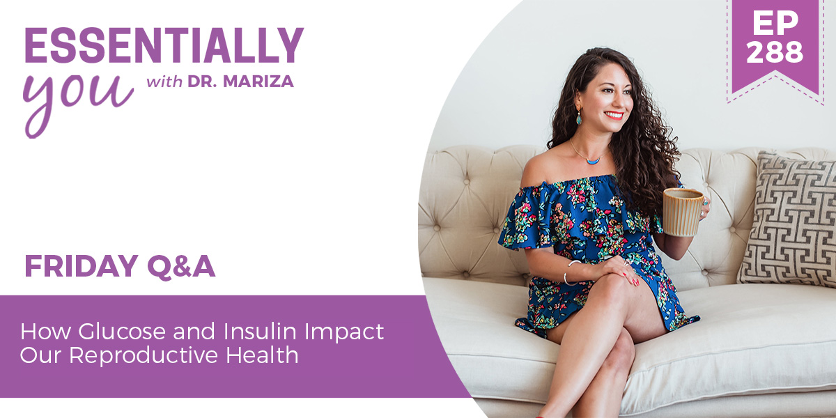 #288: How Glucose and Insulin Impact Our Reproductive Health