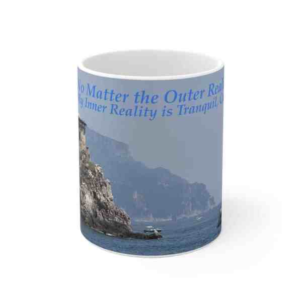 No Matter the Outer Reality... -Inspirational Ceramic Mug 2