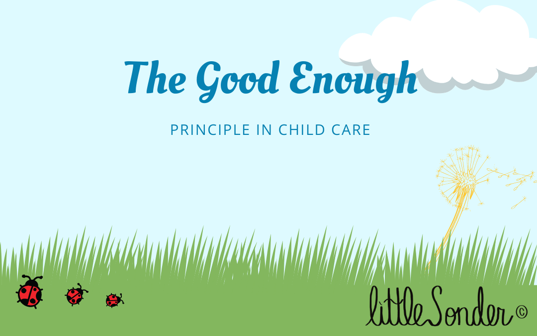 The Good Enough Principle in child care