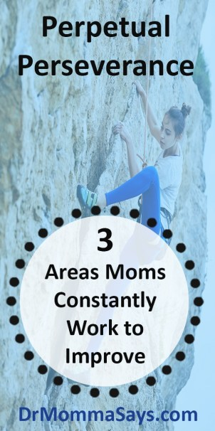 Dr. Momma discusses the constant perseverance many mothers have as they work on self-improvement in 3 areas of their lives.