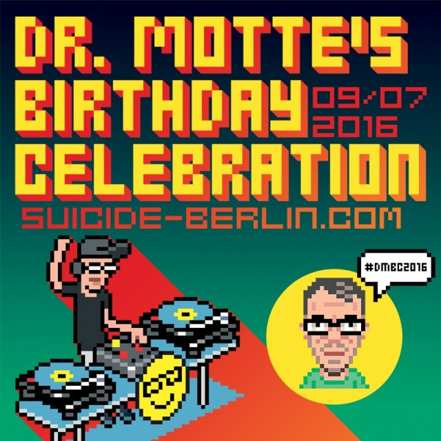 Dr. Motte Birthday Celebration 9. Juli 2016 Suicide Circus Berlin