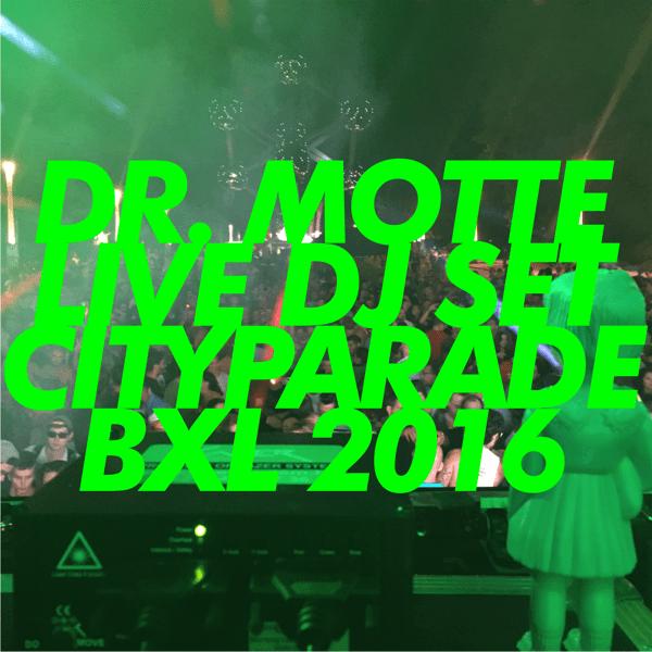 Dr. Motte Closing DJ Set @ Cityparade 2016 BXL