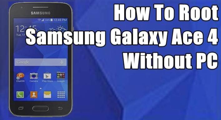 How To Root Samsung Galaxy Ace 4 Without Computer
