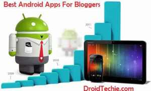Top Best Android Apps Bloggers For Blogging on the GO