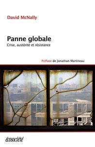 David McNally Panne globale Crise, austérité et résistance Éditions Écosociété Année : 2013 304 pages