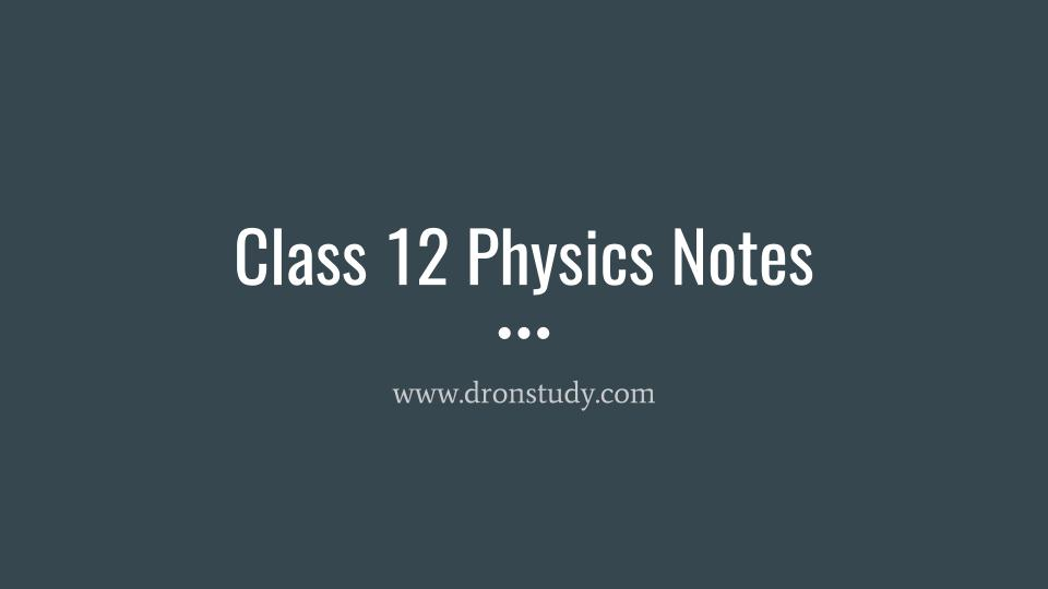 Physics Notes For class 12 - DronStudy com