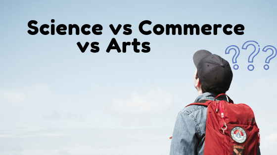 science vs commerce vs arts how to choose