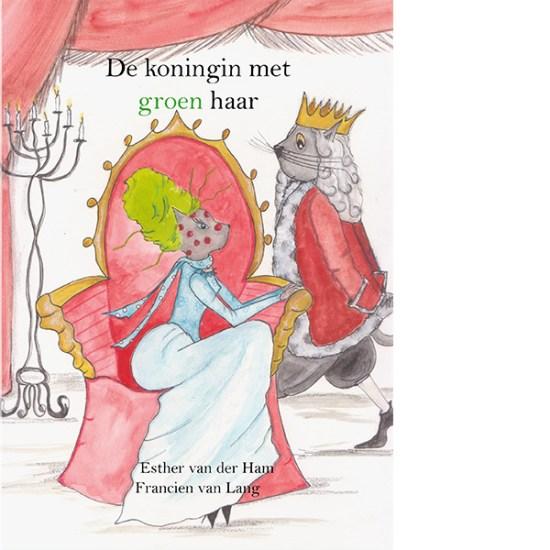de koningin met groen haar - Francien van Lang en Esther van der Ham